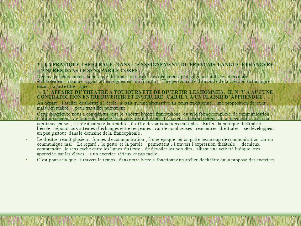 3. LA PRATIQUE THEATRALE DANS L ENSEIGNEMENT DU FRANÇAIS LANGUE ETRANGERE LENTREE DANS LE SENS PAR LE CORPS Depuis plusieurs années la pratique théâtr