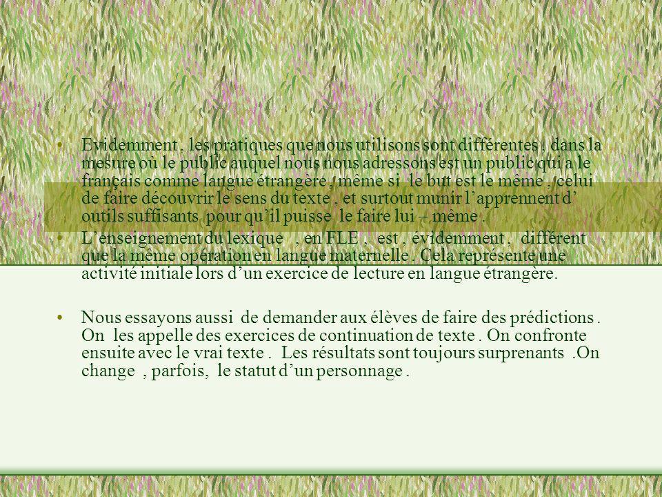 Evidemment, les pratiques que nous utilisons sont différentes, dans la mesure où le public auquel nous nous adressons est un public qui a le français