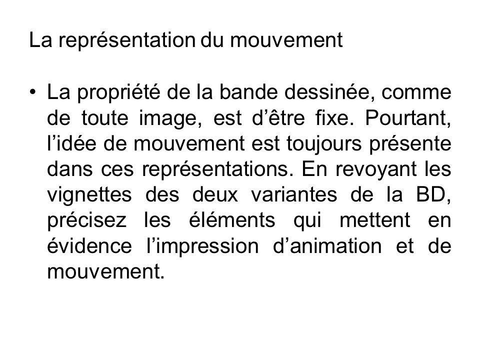 La représentation du mouvement La propriété de la bande dessinée, comme de toute image, est dêtre fixe.