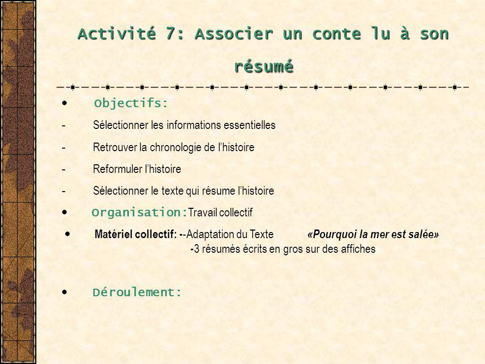 Activité 7: Associer un conte lu à son résumé Objectifs: - Sélectionner les informations essentielles - Retrouver la chronologie de lhistoire - Reform