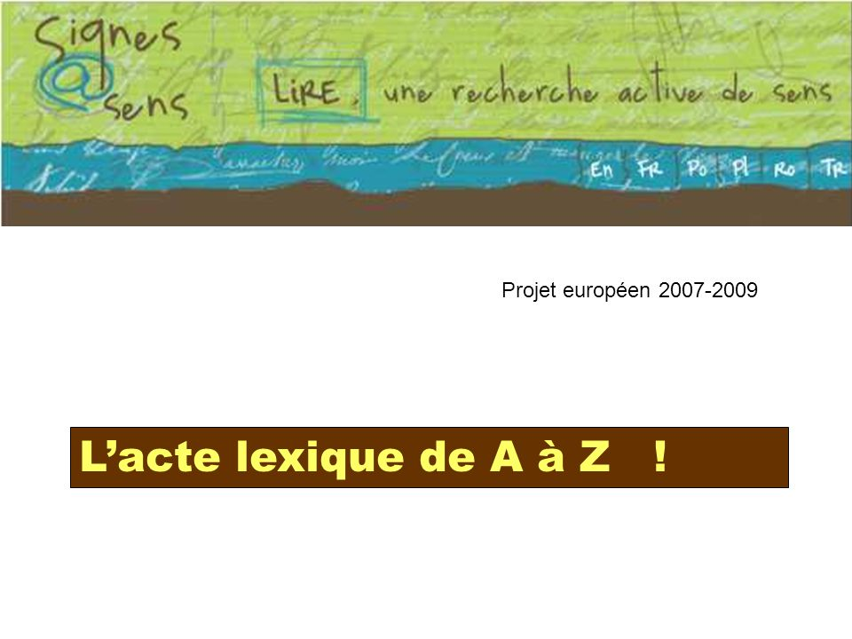 Projet européen 2007-2009 Lacte lexique de A à Z !