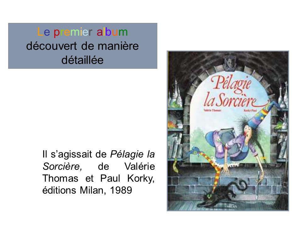 Le premier album découvert de manière détaillée Il sagissait de Pélagie la Sorcière, de Valérie Thomas et Paul Korky, éditions Milan, 1989