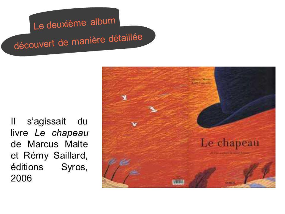 Il sagissait du livre Le chapeau de Marcus Malte et Rémy Saillard, éditions Syros, 2006 Le deuxième album découvert de manière détaillée