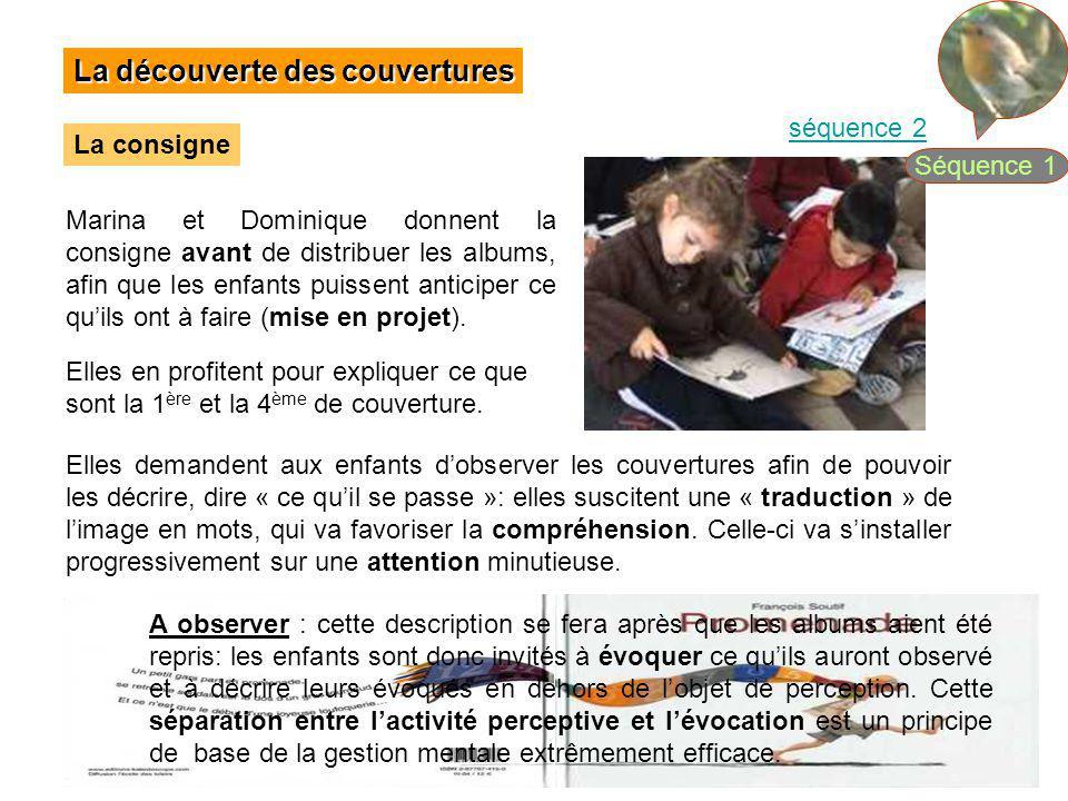 La découverte des couvertures La consigne séquence 2 Marina et Dominique donnent la consigne avant de distribuer les albums, afin que les enfants puis
