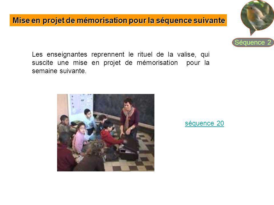 Mise en projet de mémorisation pour la séquence suivante Les enseignantes reprennent le rituel de la valise, qui suscite une mise en projet de mémoris