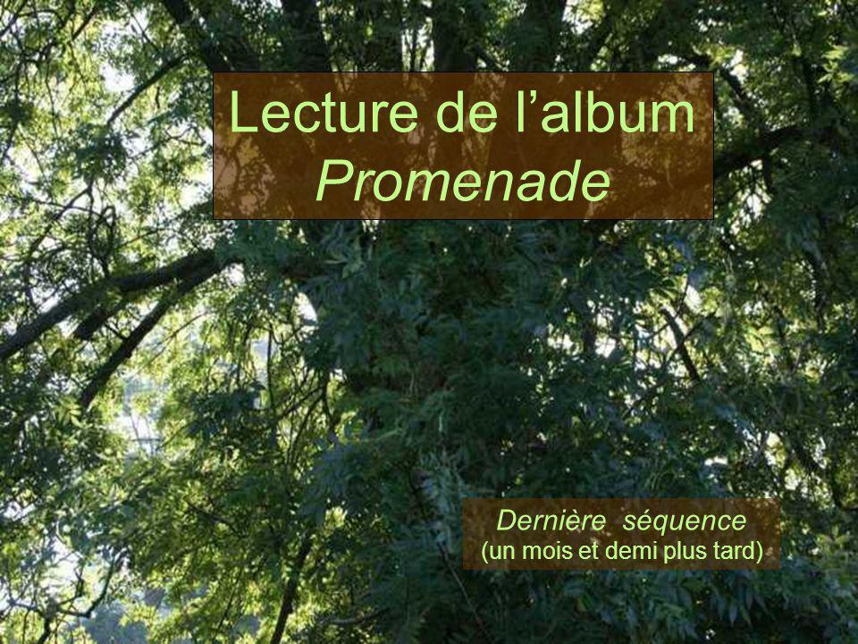 Dernière séquence (un mois et demi plus tard) Lecture de lalbum Promenade