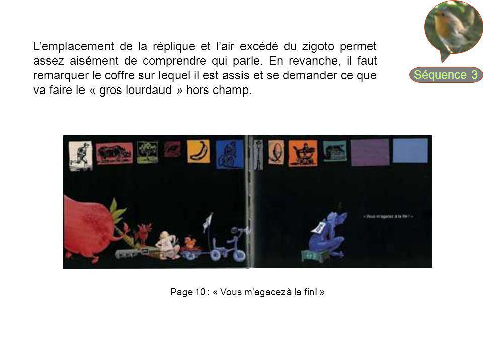 Séquence 3 Page 10 : « Vous magacez à la fin! » Lemplacement de la réplique et lair excédé du zigoto permet assez aisément de comprendre qui parle. En
