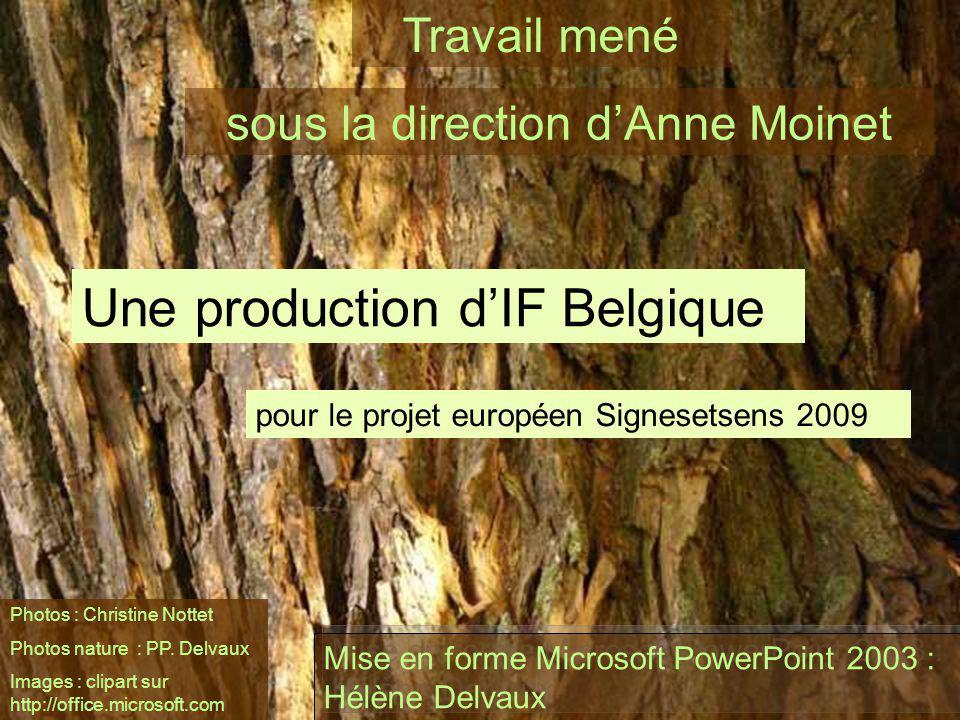 pour le projet européen Signesetsens 2009 Une production dIF Belgique Travail mené Photos : Christine Nottet Photos nature : PP. Delvaux Images : clip