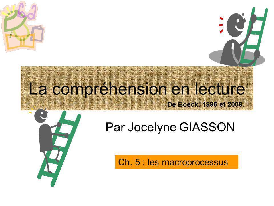 Par Jocelyne GIASSON Ch. 5 : les macroprocessus La compréhension en lecture De Boeck, 1996 et 2008.