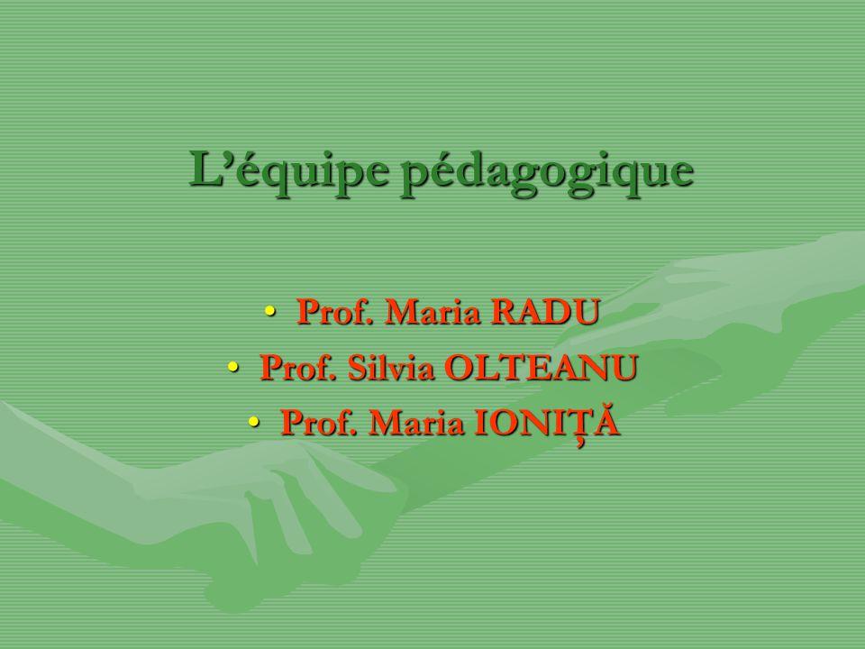 Léquipe pédagogique Prof. Maria RADUProf. Maria RADU Prof.