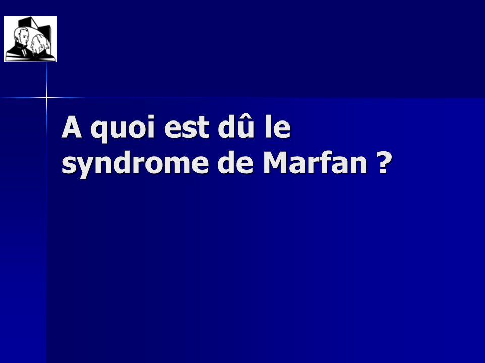 A quoi est dû le syndrome de Marfan ?