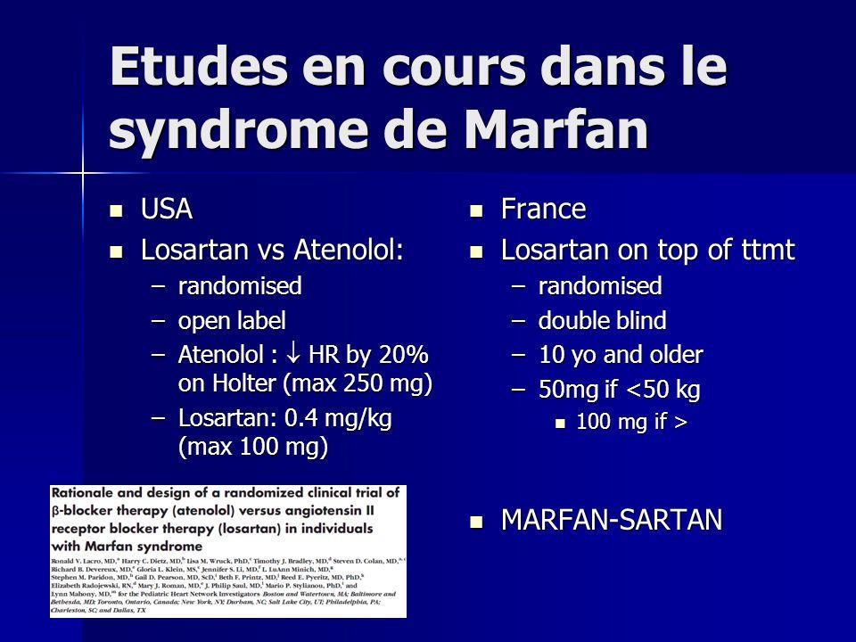Etudes en cours dans le syndrome de Marfan USA USA Losartan vs Atenolol: Losartan vs Atenolol: –randomised –open label –Atenolol : HR by 20% on Holter