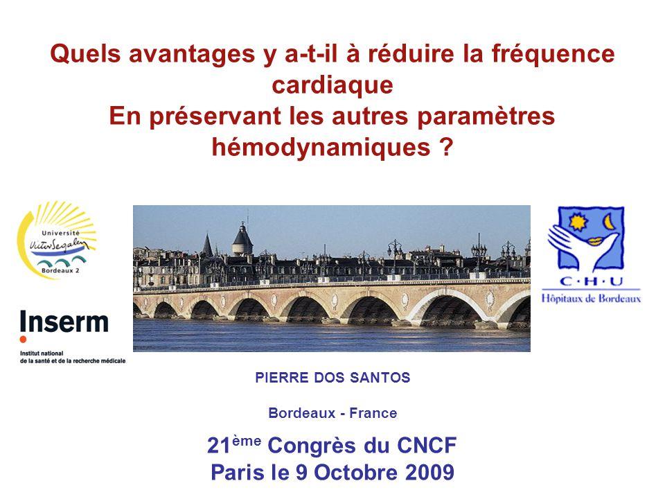 Quels avantages y a-t-il à réduire la fréquence cardiaque En préservant les autres paramètres hémodynamiques ? 21 ème Congrès du CNCF Paris le 9 Octob
