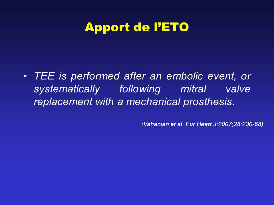 Apport de lETO TEE is performed after an embolic event, or systematically following mitral valve replacement with a mechanical prosthesis. (Vahanian e