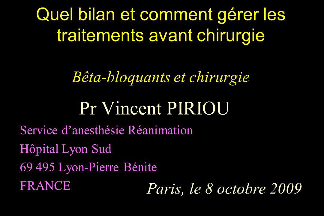 Quel bilan et comment gérer les traitements avant chirurgie Bêta-bloquants et chirurgie Pr Vincent PIRIOU Service danesthésie Réanimation Hôpital Lyon