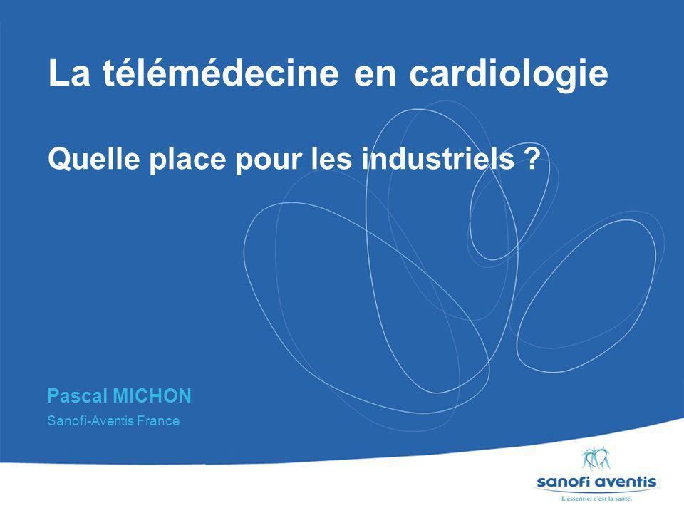 La télémédecine en cardiologie Quelle place pour les industriels ? Pascal MICHON Sanofi-Aventis France