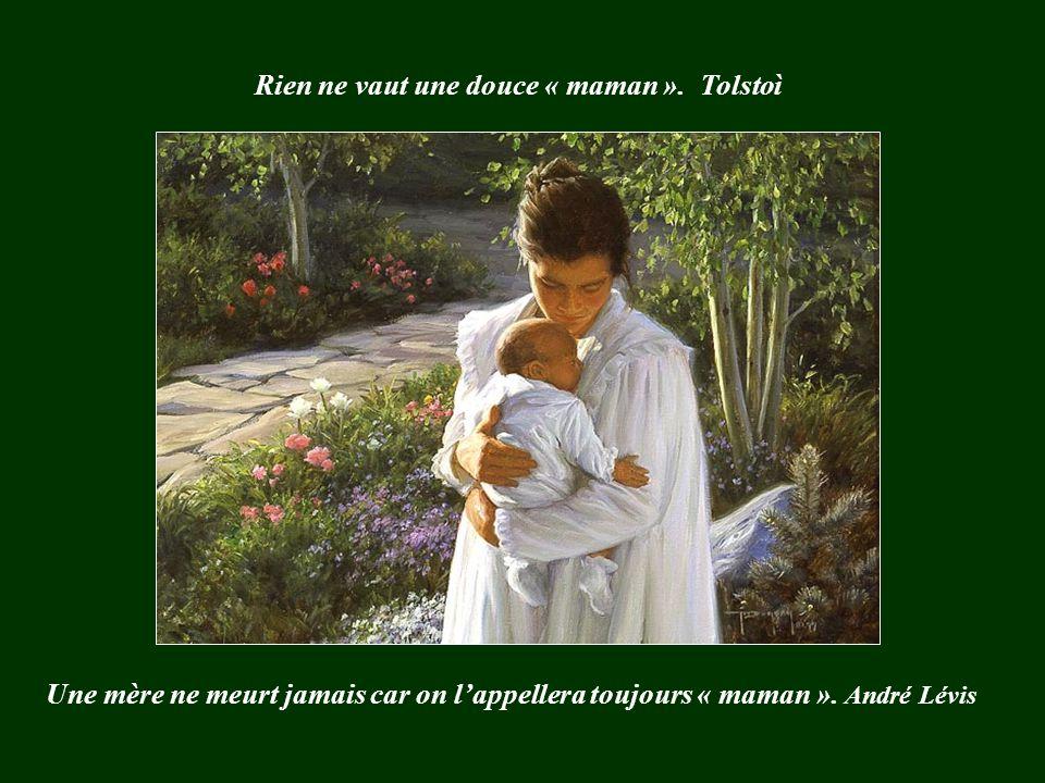 Une mère ne meurt jamais car on lappellera toujours « maman ».