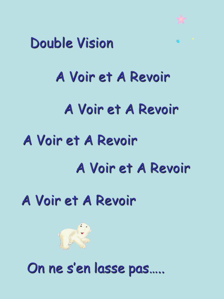 Double Vision A Voir et A Revoir On ne sen lasse pas…..