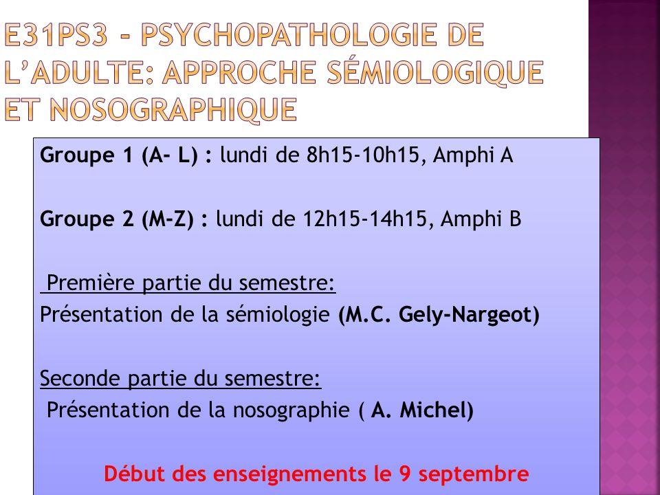Groupe 1 (A- L) : lundi de 8h15-10h15, Amphi A Groupe 2 (M-Z) : lundi de 12h15-14h15, Amphi B Première partie du semestre: Présentation de la sémiologie (M.C.