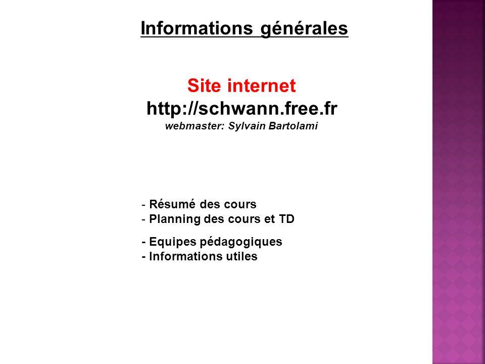 Site internet http://schwann.free.fr (webmaster: Sylvain Bartolami) - Résumé des cours - Planning des cours et TD - Equipes pédagogiques - Informations utiles Informations générales