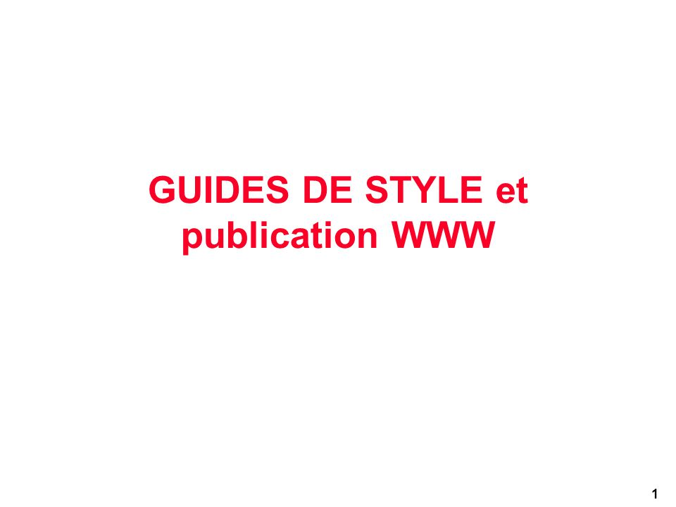 1 GUIDES DE STYLE et publication WWW