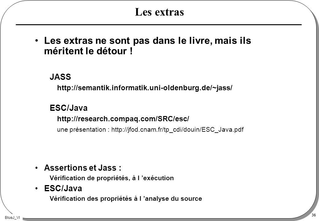 BlueJ_VI 36 Les extras Les extras ne sont pas dans le livre, mais ils méritent le détour ! JASS http://semantik.informatik.uni-oldenburg.de/~jass/ ESC