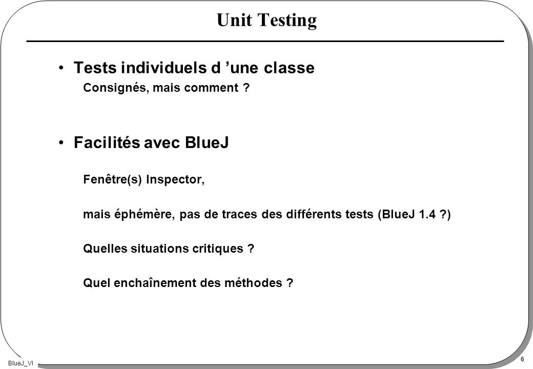 BlueJ_VI 6 Unit Testing Tests individuels d une classe Consignés, mais comment .