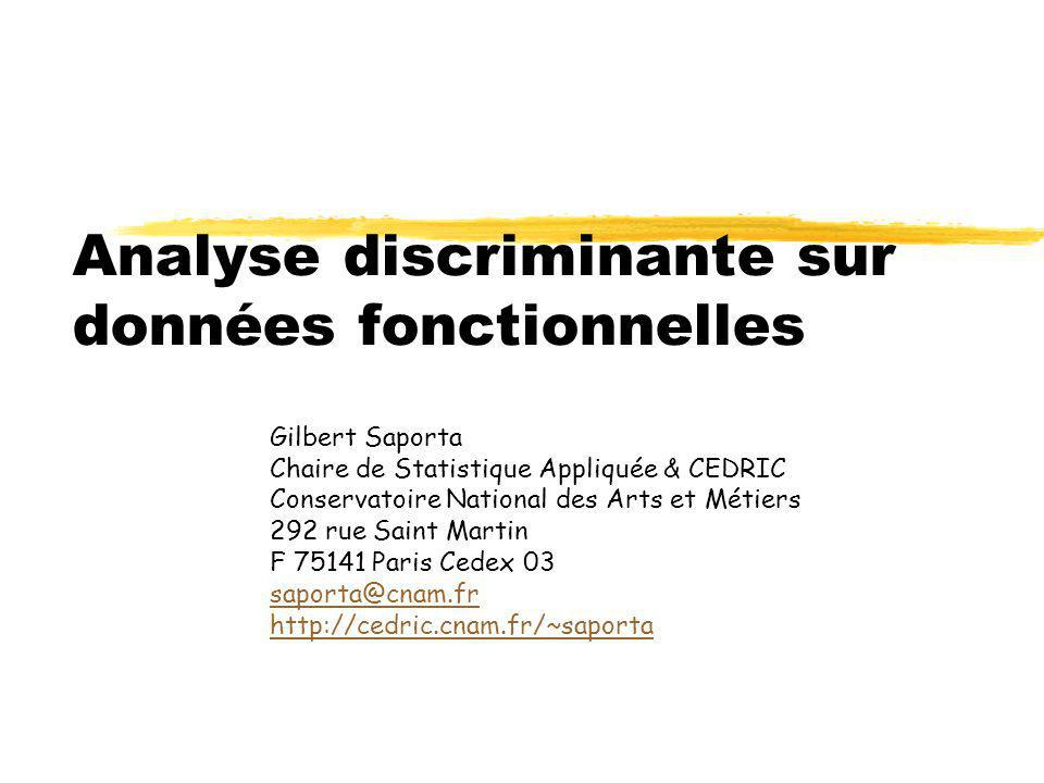 Analyse discriminante sur données fonctionnelles Gilbert Saporta Chaire de Statistique Appliquée & CEDRIC Conservatoire National des Arts et Métiers 2