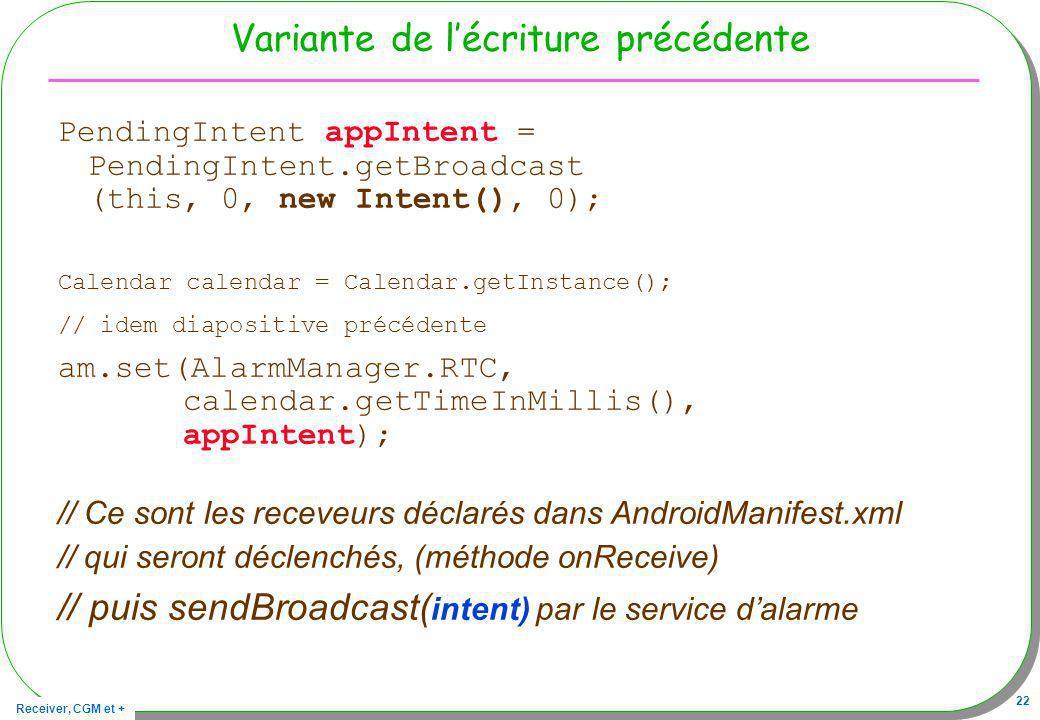 Receiver, CGM et + 22 Variante de lécriture précédente PendingIntent appIntent = PendingIntent.getBroadcast (this, 0, new Intent(), 0); Calendar calen