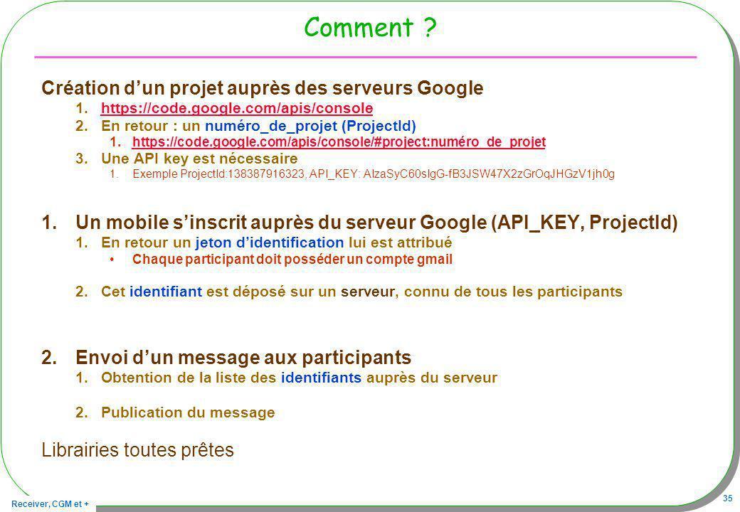 Receiver, CGM et + 35 Comment ? Création dun projet auprès des serveurs Google 1.https://code.google.com/apis/consolehttps://code.google.com/apis/cons
