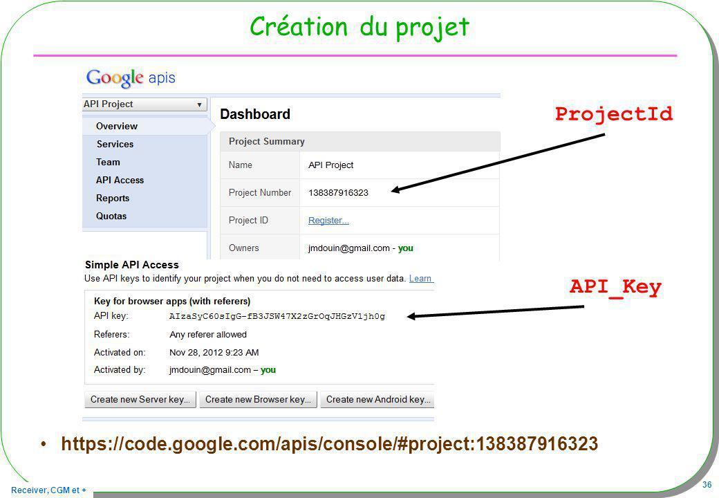 Receiver, CGM et + 36 Création du projet https://code.google.com/apis/console/#project:138387916323 API_Key ProjectId