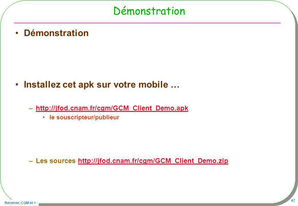 Receiver, CGM et + 47 Démonstration Installez cet apk sur votre mobile … –http://jfod.cnam.fr/cgm/GCM_Client_Demo.apkhttp://jfod.cnam.fr/cgm/GCM_Clien