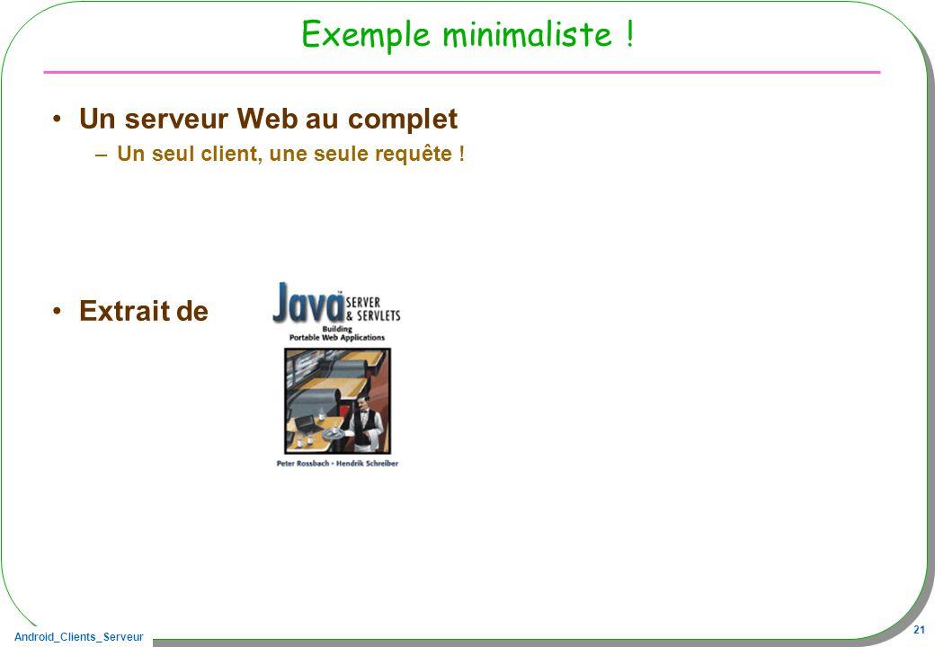 Android_Clients_Serveur 21 Exemple minimaliste ! Un serveur Web au complet –Un seul client, une seule requête ! Extrait de