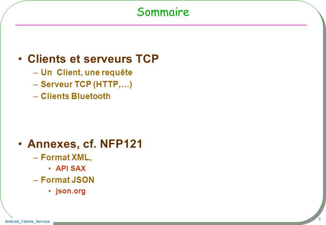 Android_Clients_Serveur 64 XML plutôt verbeux, JSON plutôt concis JSON JavaScript Object Notation –www.json.org/ –JSONArray –JSONObject JSONArray jsonArray = new JSONArray(); JSONObject jsonObject = new JSONObject(); jsonObject.put( name , paul ); jsonObject.put( number , 1900); jsonArray.put(jsonObject); // pierre idem System.out.println(jsonArray.toString(2));