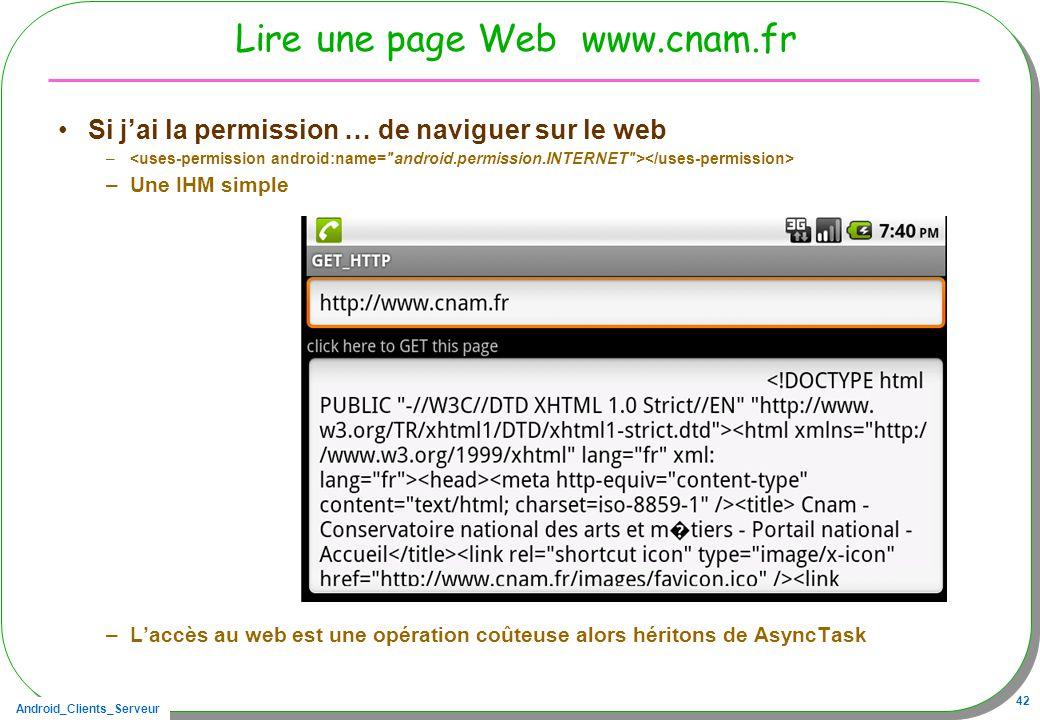 Android_Clients_Serveur 42 Lire une page Web www.cnam.fr Si jai la permission … de naviguer sur le web – –Une IHM simple –Laccès au web est une opérat