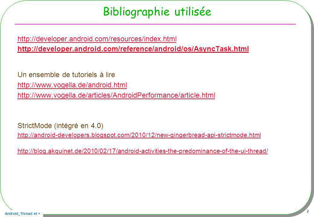 Android_Thread et + 53 Diagramme de séquences simplifié Discussions :Activity new :AsyncTask execute(p1,p2,p3) cancel() get() :UIThread:BackGroundThread onPreExecute() doInBackGround(p1,p2,p3) publishProgress(i1,i2,i3) onProgressUpdate(i1,i2,i3) onPostExecute(r1) return r1