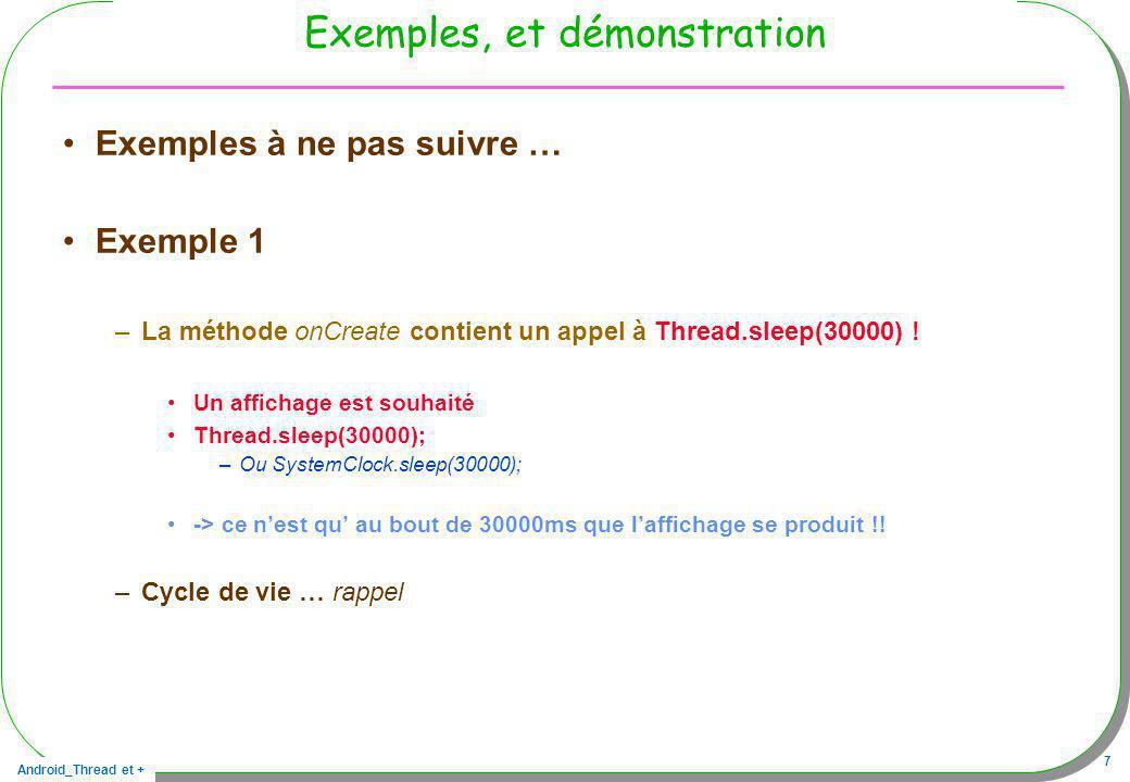 Android_Thread et + 48 AsyncTask Avec la classe, AsyncTask –http://developer.android.com/reference/android/os/AsyncTask.htmlhttp://developer.android.com/reference/android/os/AsyncTask.html Nous avons un thread et un handler créés en interne Un thread : pour le traitement en tâche de fond Un handler : pour la mise à jour de lUI –Params type des paramètres transmis au Thread (tâche de fond) –Progress type des paramètres en cours de traitement transmis au Handler/UIThread –Result type du résultat pour lappelant