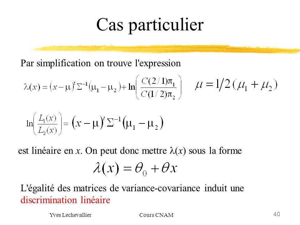40 Yves Lechevallier Cours CNAM Cas particulier Par simplification on trouve l'expression L'égalité des matrices de variance-covariance induit une dis