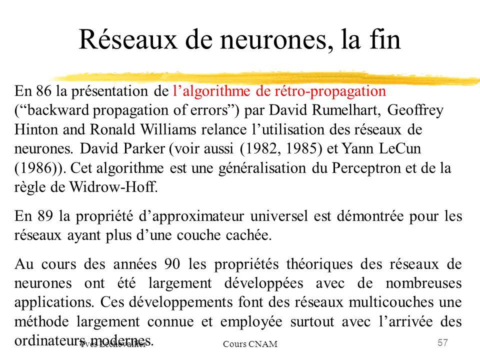 57 Yves Lechevallier Cours CNAM Réseaux de neurones, la fin En 86 la présentation de lalgorithme de rétro-propagation (backward propagation of errors)