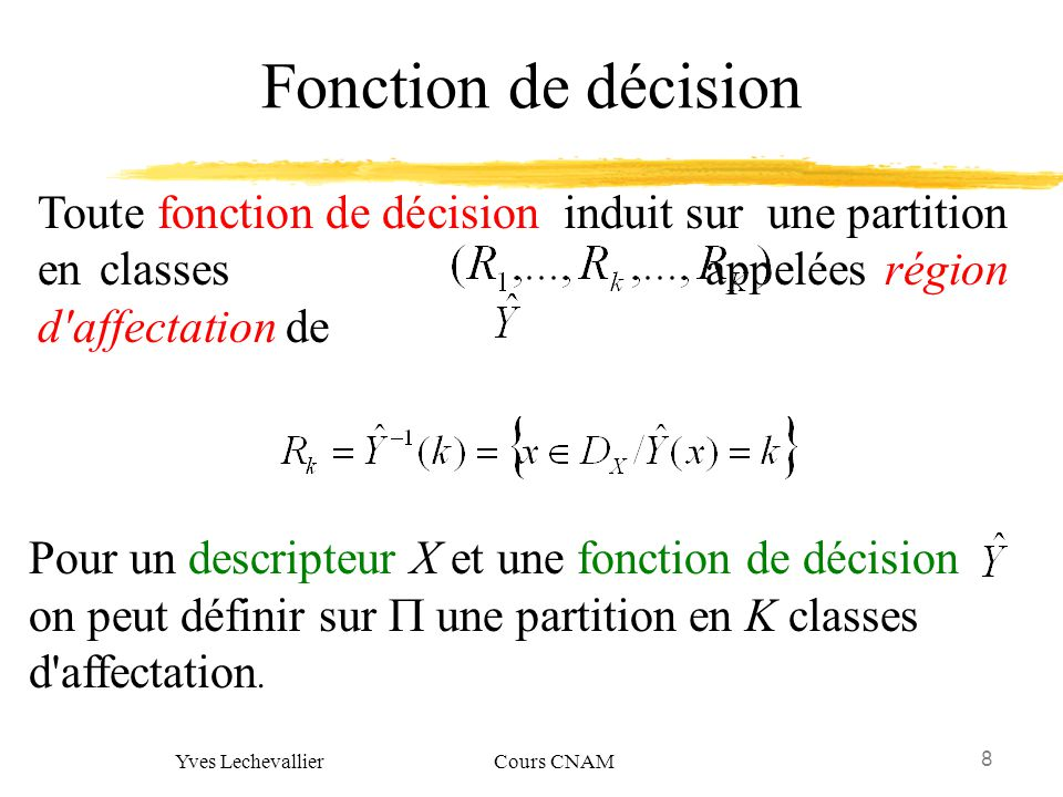 19 Yves Lechevallier Cours CNAM Erreur de classement A chaque fonction de décision on a une règle de décision La performance globale de la fonction de décision est la moyenne des probabilités d erreur de cette fonction de décision sur l espace de description.