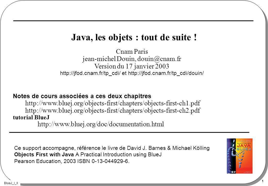 BlueJ_I_II 1 Java, les objets : tout de suite .