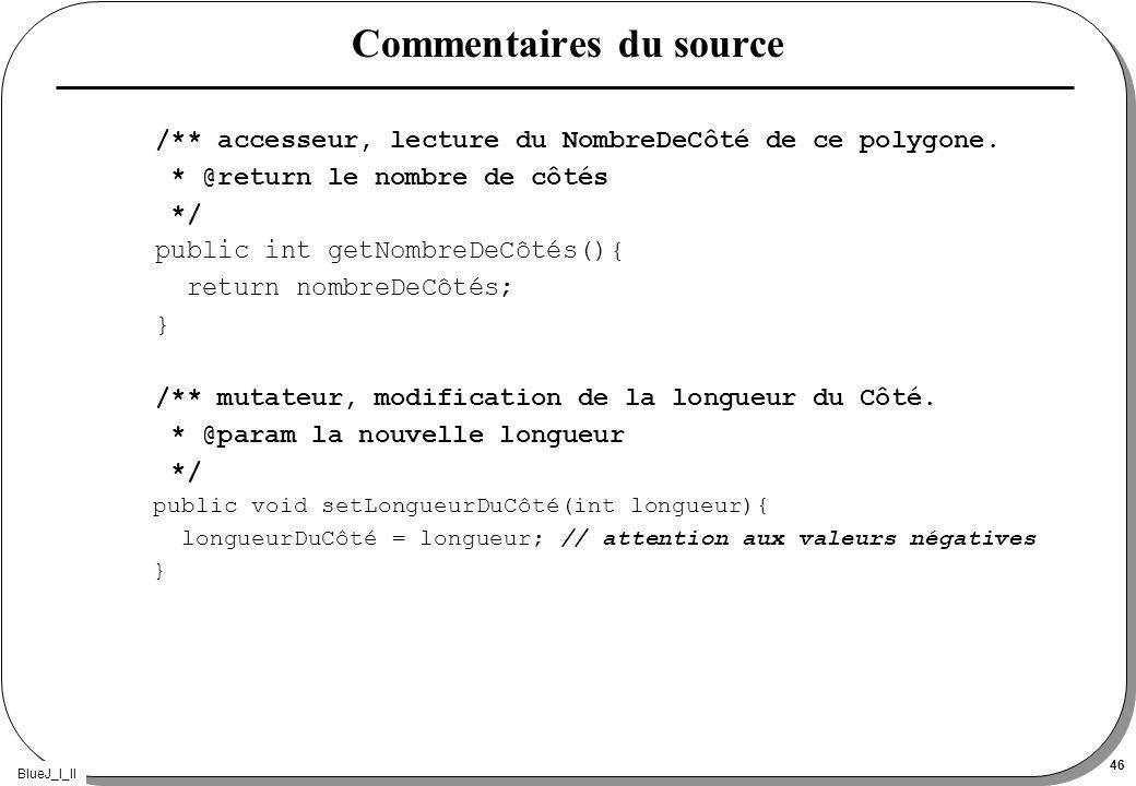 BlueJ_I_II 46 Commentaires du source /** accesseur, lecture du NombreDeCôté de ce polygone.