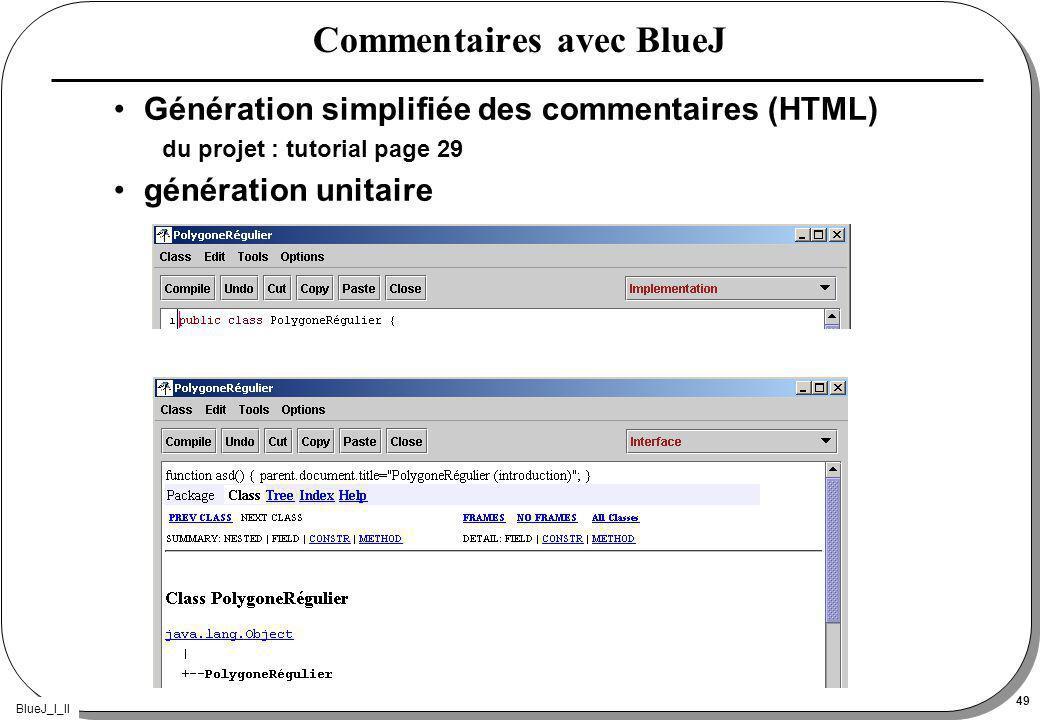 BlueJ_I_II 49 Commentaires avec BlueJ Génération simplifiée des commentaires (HTML) du projet : tutorial page 29 génération unitaire