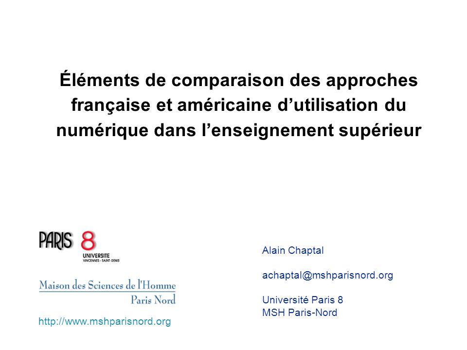 Éléments de comparaison des approches française et américaine dutilisation du numérique dans lenseignement supérieur Alain Chaptal achaptal@mshparisnord.org Université Paris 8 MSH Paris-Nord http://www.mshparisnord.org
