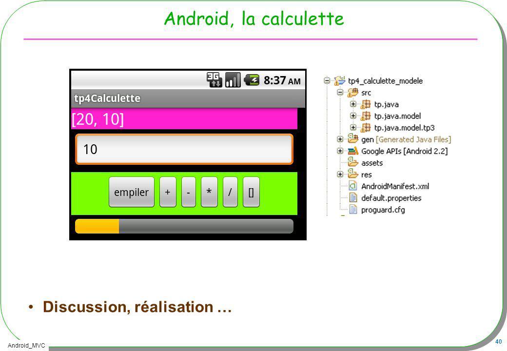 Android_MVC 40 Android, la calculette Discussion, réalisation …