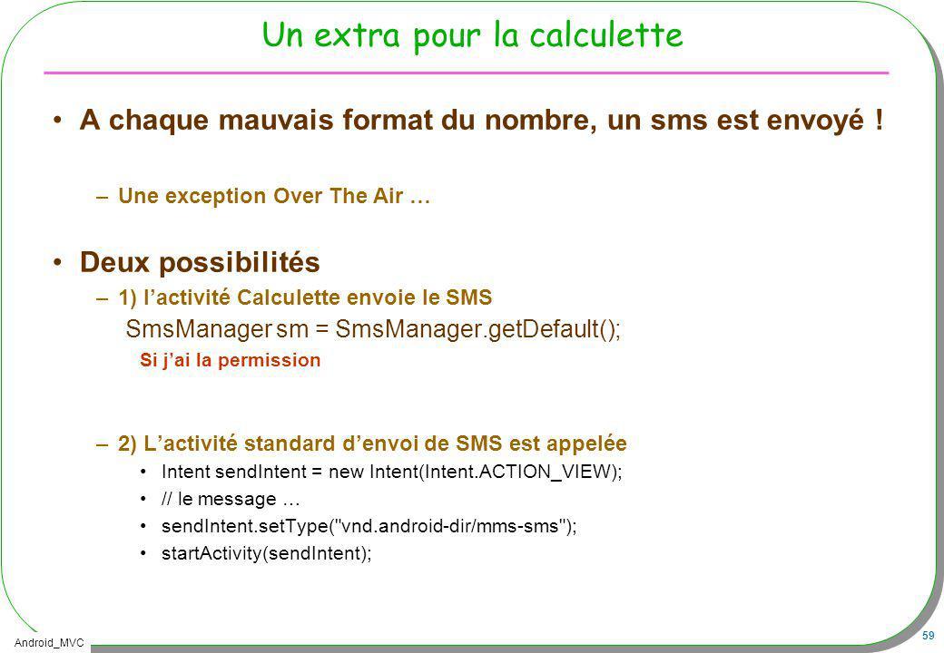 Android_MVC 59 Un extra pour la calculette A chaque mauvais format du nombre, un sms est envoyé ! –Une exception Over The Air … Deux possibilités –1)