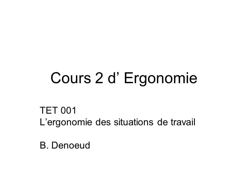 Cours 2 d Ergonomie TET 001 Lergonomie des situations de travail B. Denoeud