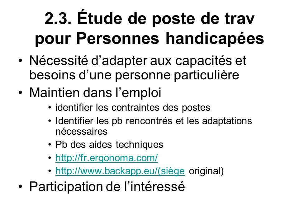 2.3. Étude de poste de trav pour Personnes handicapées Nécessité dadapter aux capacités et besoins dune personne particulière Maintien dans lemploi id