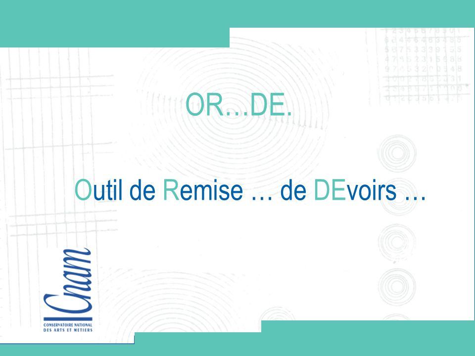 OR…DE. Outil de Remise … de DEvoirs …