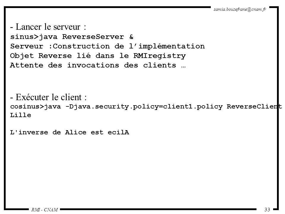 RMI - CNAM samia.bouzefrane@cnam.fr 33 - Lancer le serveur : sinus>java ReverseServer & Serveur :Construction de limplémentation Objet Reverse lié dan
